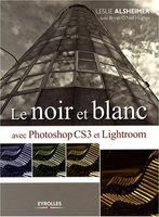 NOIR ET BLANC AVEC PHOTOSHOP CS3 ET LIGHTROOM (LE) (Paperback) by LESLIE ALSHEIMER (Author)